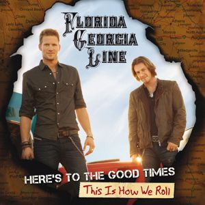 Florida Georgia Line: Here's To The Good Times...This Is How We Roll