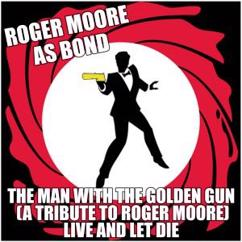 Various Artists: Roger Moore as Bond - The Man with the Golden Gun (A Tribute to Roger Moore) Live and Let Die