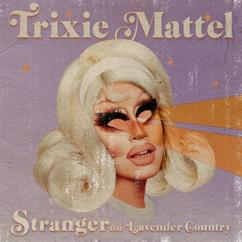 Trixie Mattel: Stranger (feat. Lavender Country)