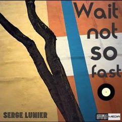 Serge Lumier: Wait Not so Fast