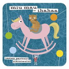 Various Artists: Miu mau - Ihahaa - Lasten parhaat eläinlaulut
