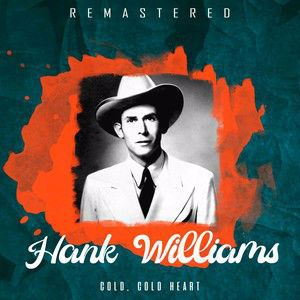 Hank Williams: Cold, Cold Heart (Remastered)