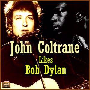 John Coltrane & Bob Dylan: John Coltrane Likes Bob Dylan