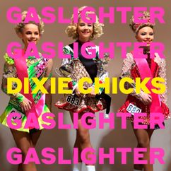 Dixie Chicks: Gaslighter