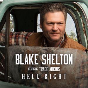 Blake Shelton, Trace Adkins: Hell Right (feat. Trace Adkins)