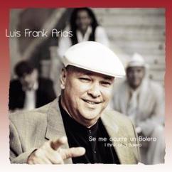 Luis Frank Arias: Se Me Ocurre un Bolero