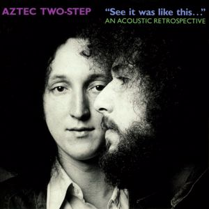 """Aztec Two-Step: """"See It Was Like This..."""" An Acoustic Retrospective"""