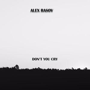 Alex Rasov: Don't You Cry