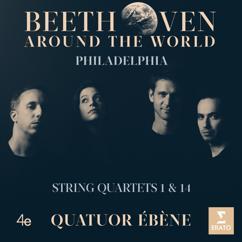 Quatuor Ébène: Beethoven Around the World: Philadelphia, String Quartets Nos 1 & 14