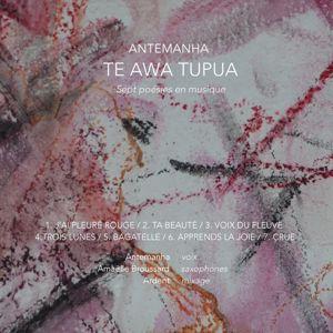 Antemanha, Amaëlle Broussard & Ardent: Te awa tupua: Sept poésies en musique
