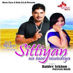 Baldev Sekhon feat. Parveen Dardi: Seettian Na Maar Mundeya