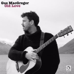 Gus MacGregor: Old Love