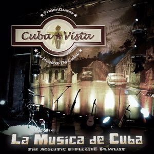 Cuba Vista: La Musica de Cuba - The Acoustic Unplugged Playlist