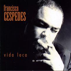 Francisco Cespedes: Qué Hago Contigo